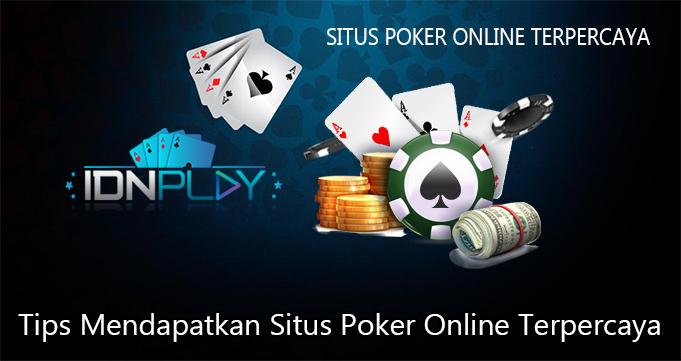 Tips Mendapatkan Situs Poker Online Terpercaya