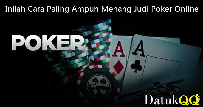 Inilah Cara Paling Ampuh Menang Judi Poker Online