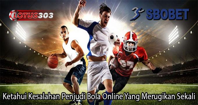 Ketahui Kesalahan Penjudi Bola Online Yang Merugikan Sekali