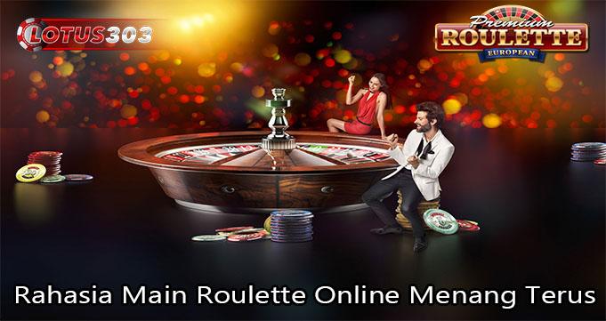 Rahasia Main Roulette Online Menang Terus