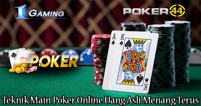 Teknik Main Poker Online Uang Asli Menang Terus