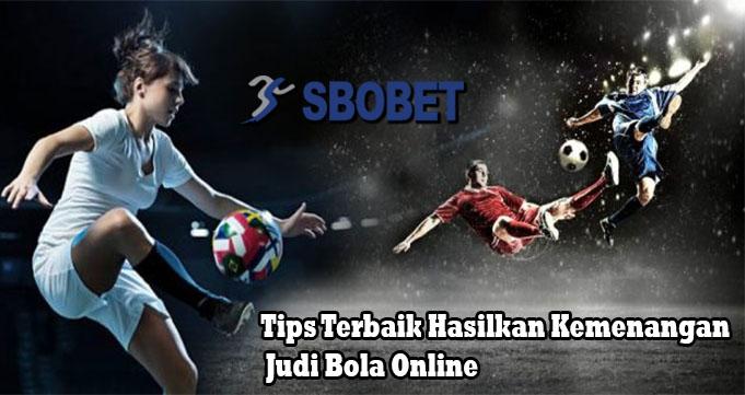 Tips Terbaik Hasilkan Kemenangan Judi Bola Online